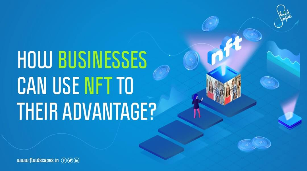 How can businesses use NFT to their advantage? What is NFT?