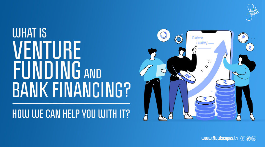 What is Venture Funding and Bank Financing? How we can help you with it?