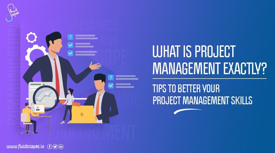What is project management exactly? Tips to better your project management skills