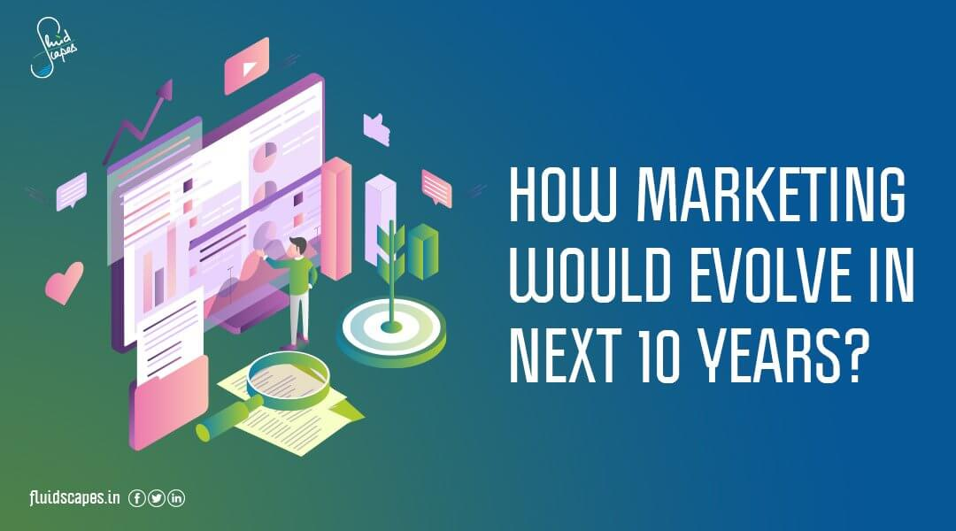 How marketing would evolve in next 10 years?