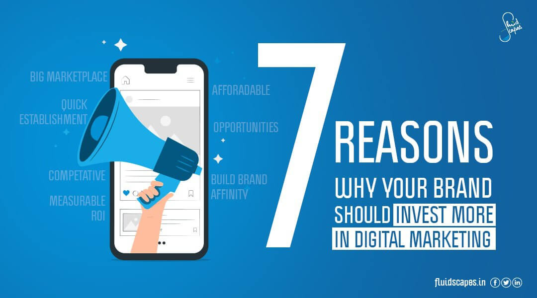 7 Reasons why your brand should invest more in digital marketing