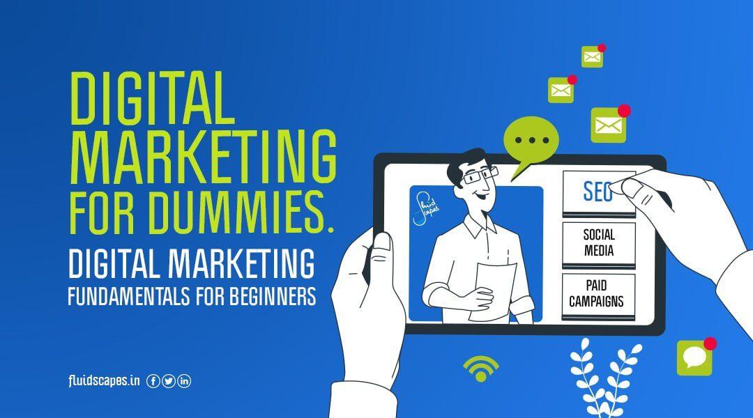 Digital marketing for dummies. Digital marketing fundamentals for beginners