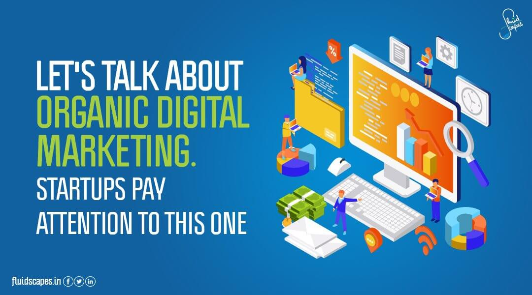 Let's talk about organic digital marketing. Startups pay attention to this one