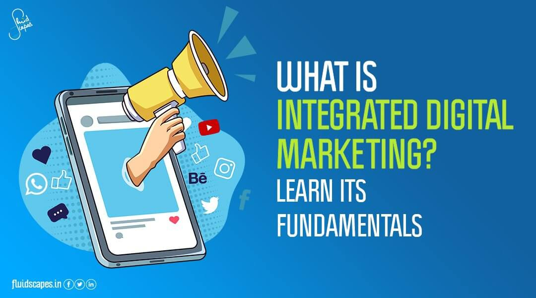 What is integrated digital marketing? Learn its fundamentals