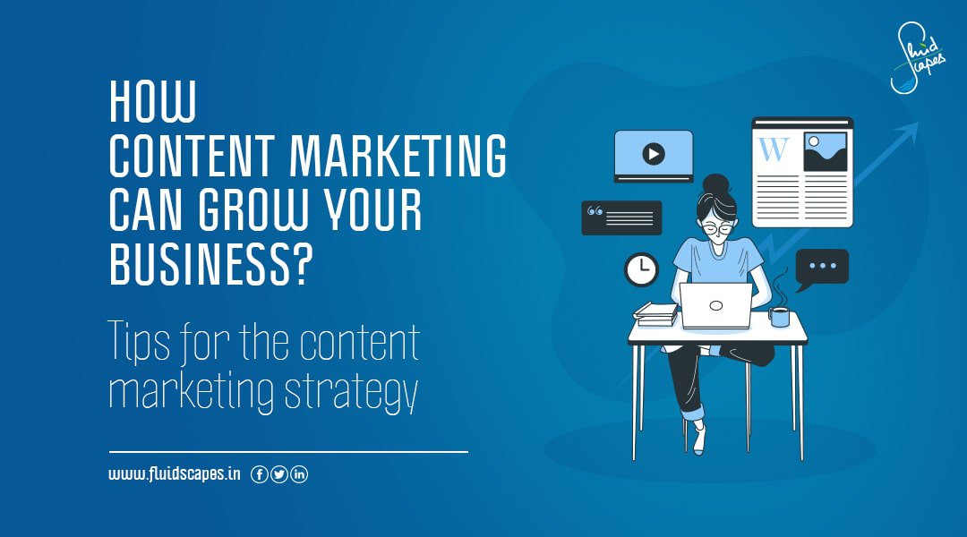 How content marketing can grow your business? Tips for the content marketing strategy