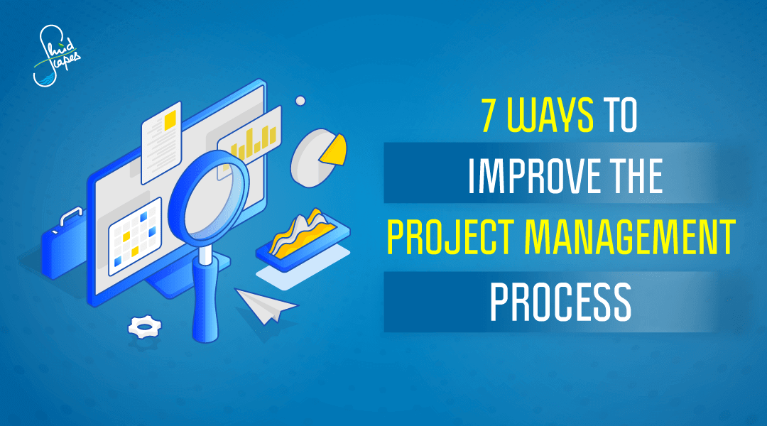 7 ways to improve the project management process